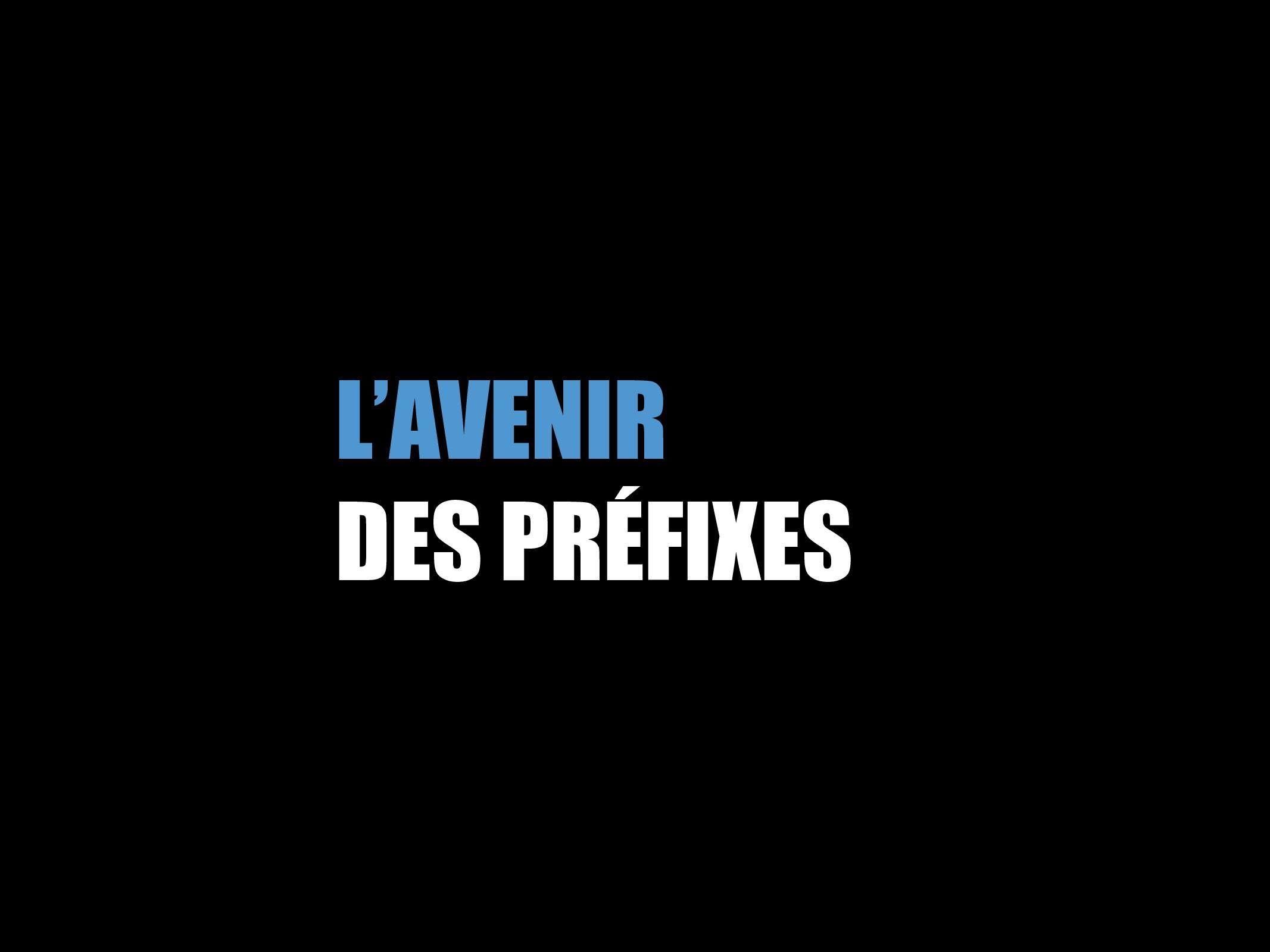 L'AVENIR DES PRÉFIXES