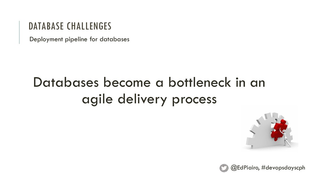 DATABASE CHALLENGES Deployment pipeline for dat...