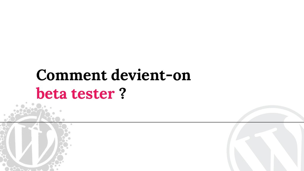 Comment devient-on beta tester ?