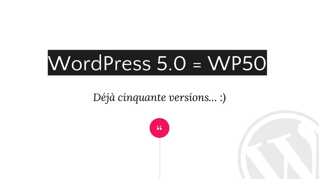 """ Déjà cinquante versions… :) WordPress 5.0 = W..."