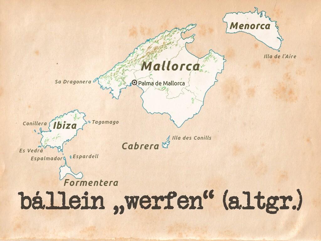 """bállein """"werfen"""" (altgr.)"""