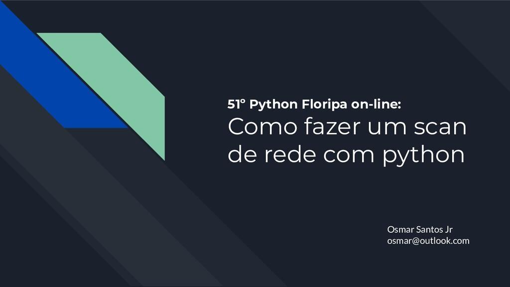 51º Python Floripa on-line: Como fazer um scan ...