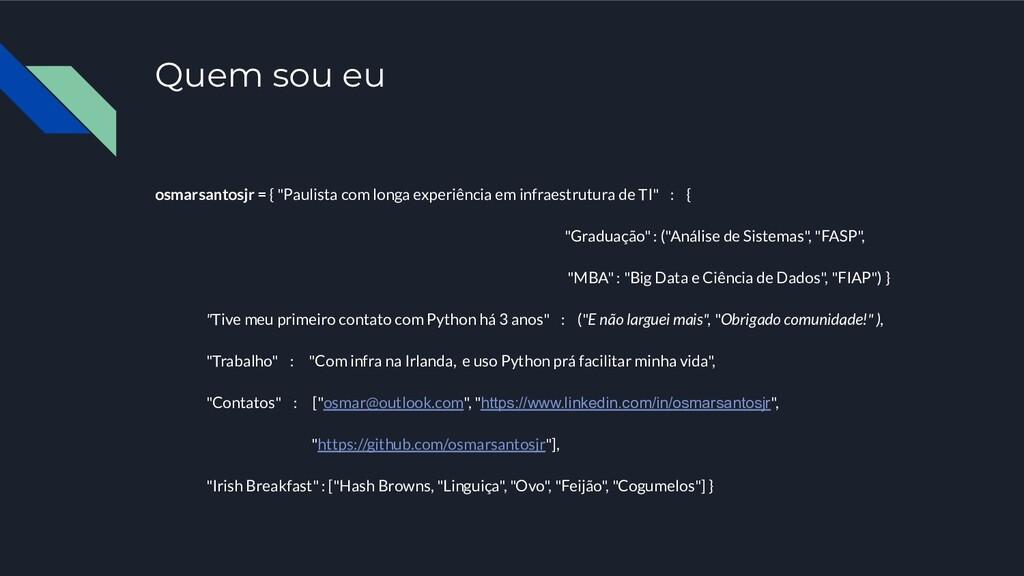 """Quem sou eu osmarsantosjr = { """"Paulista com lon..."""