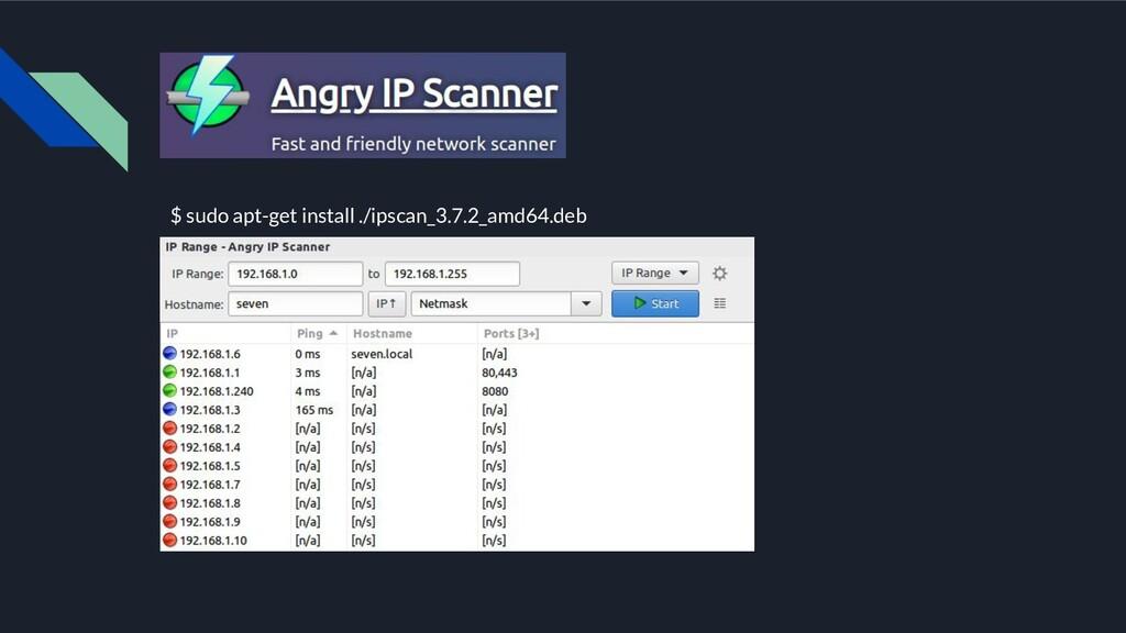 $ sudo apt-get install ./ipscan_3.7.2_amd64.deb
