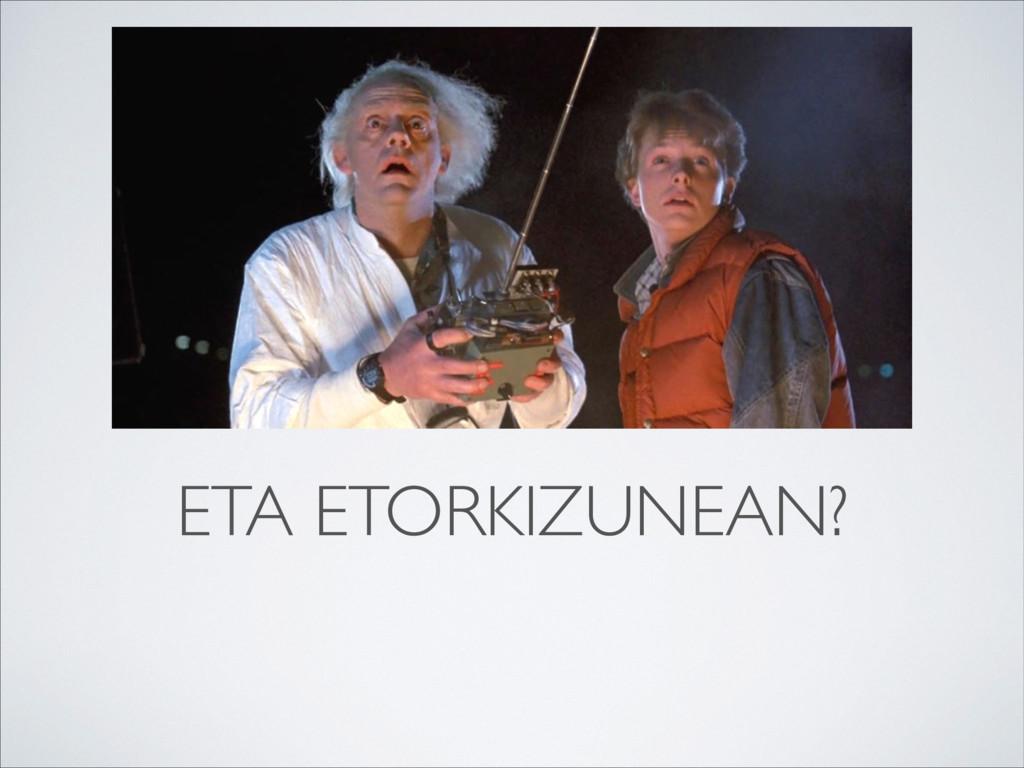 ETA ETORKIZUNEAN?
