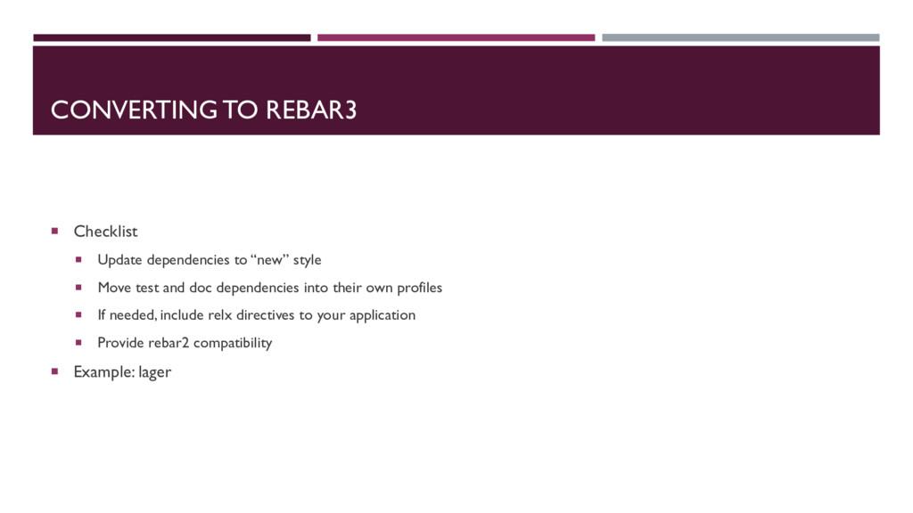 CONVERTING TO REBAR3 ¡ Checklist ¡ Update depen...