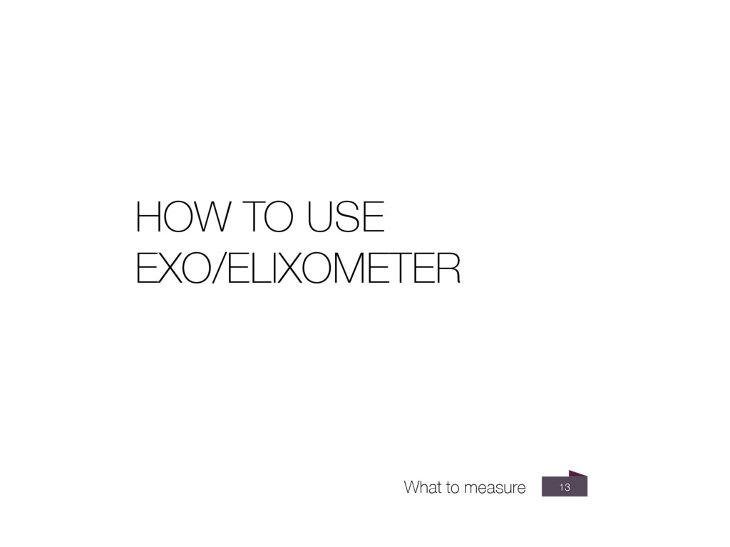 13 HOW TO USE EXO/ELIXOMETER What to measure
