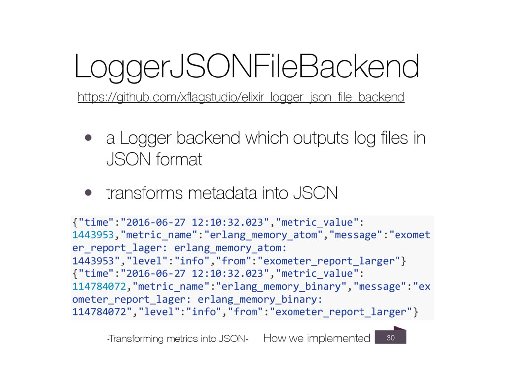 30 • a Logger backend which outputs log files in...