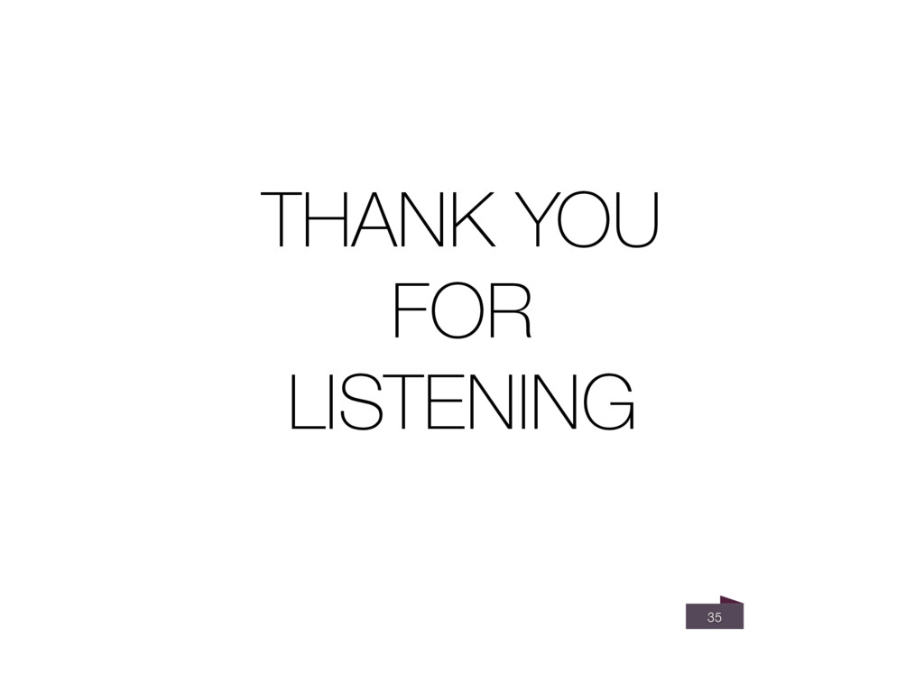 35 THANK YOU FOR LISTENING