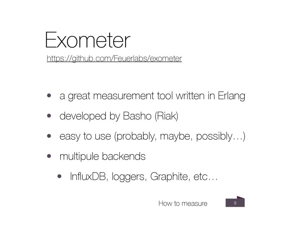 9 Exometer https://github.com/Feuerlabs/exomete...