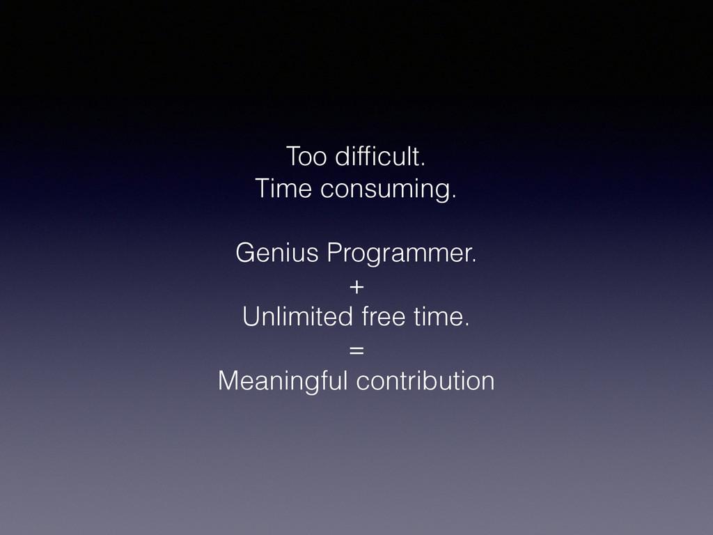 Too difficult. Time consuming. Genius Programmer...
