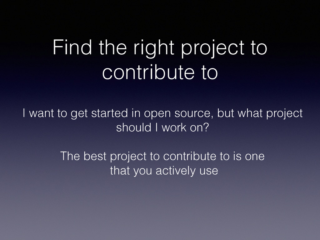 Find the right project to contribute to I want ...