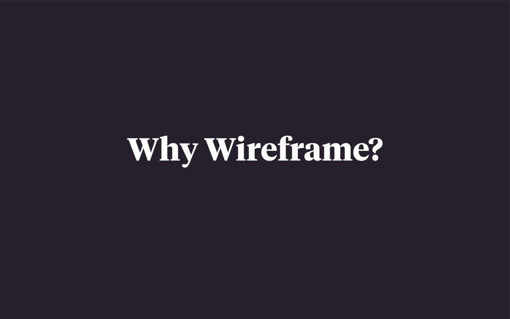 Why Wireframe?
