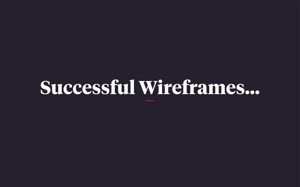 Successful Wireframes…