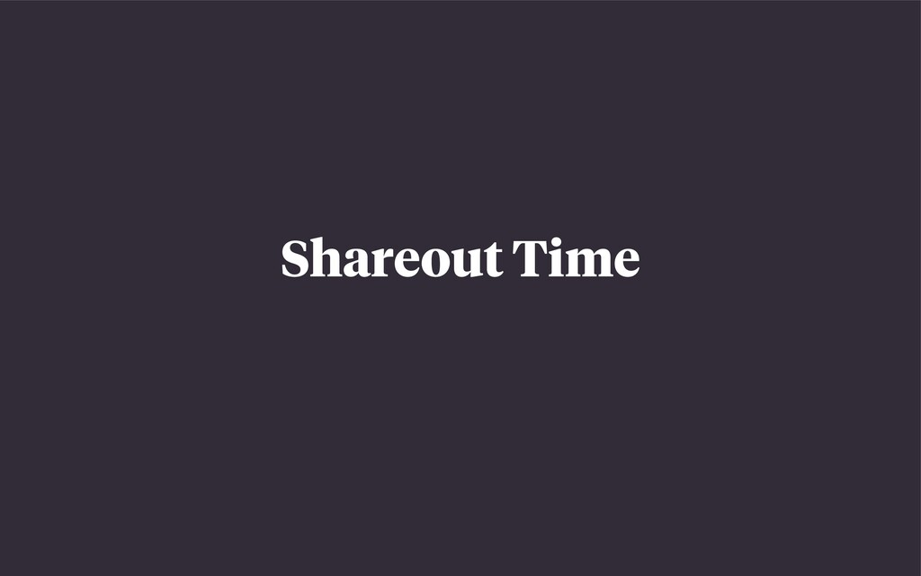 Shareout Time