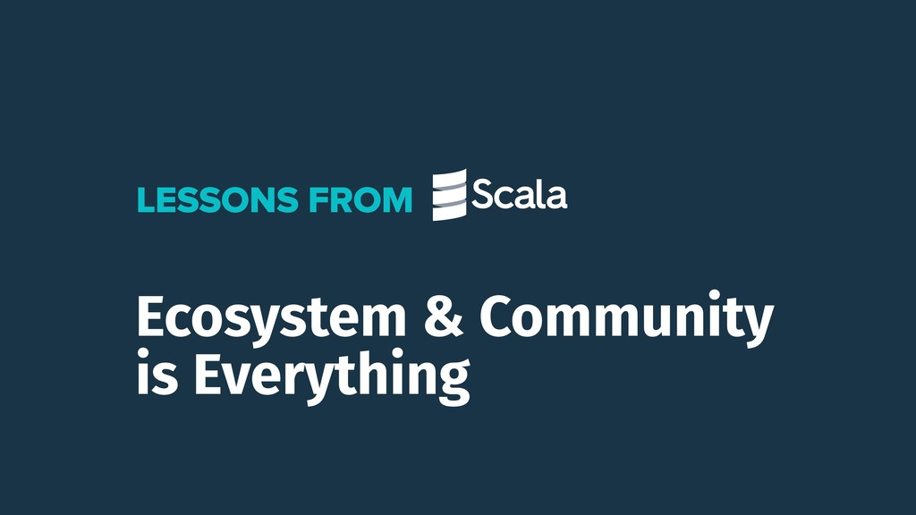 Ecosystem & Community is Everything LESSONS FROM