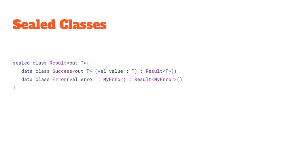 Sealed Classes sealed class Result<out T>{ data...