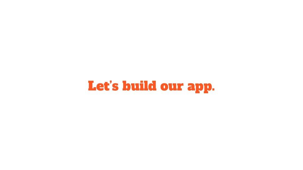 Let's build our app.