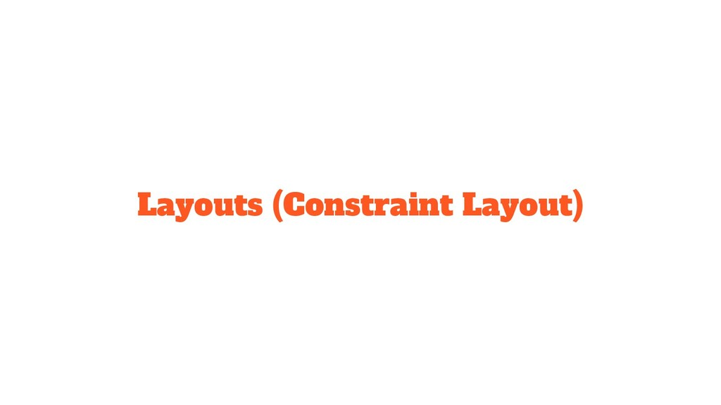 Layouts (Constraint Layout)