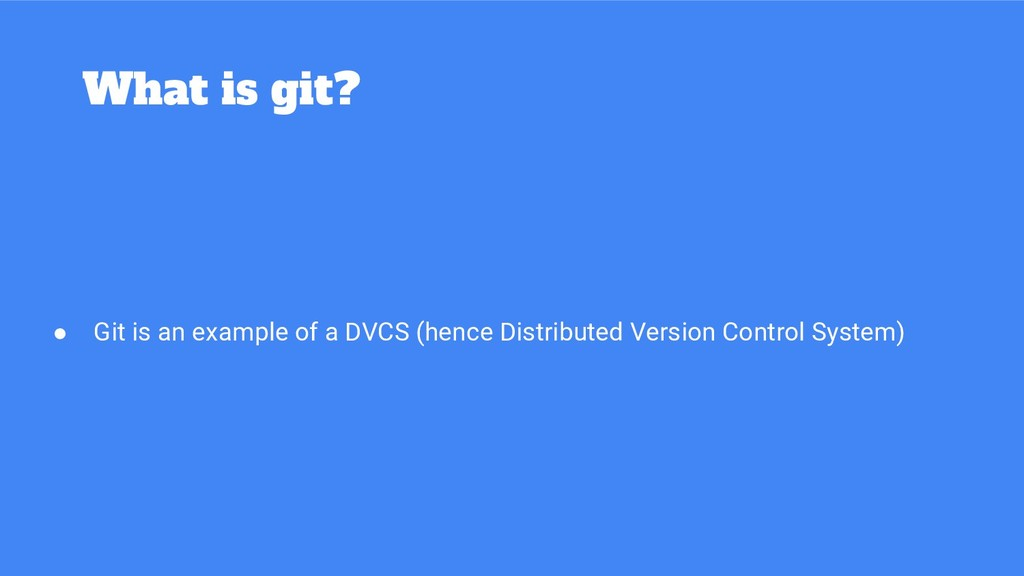 What is git? ● Git is an example of a DVCS (hen...