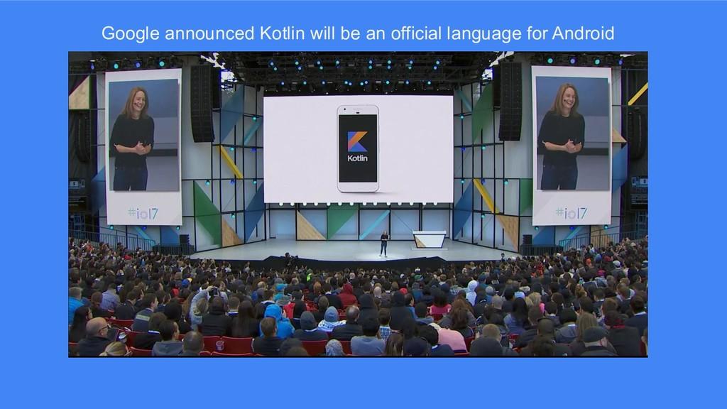 Google announced Kotlin will be an official lan...