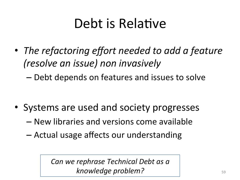 Debt is RelaJve  • The refactoring...