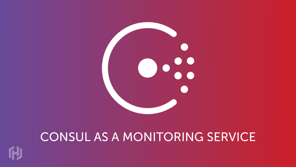 CONSUL AS A MONITORING SERVICE