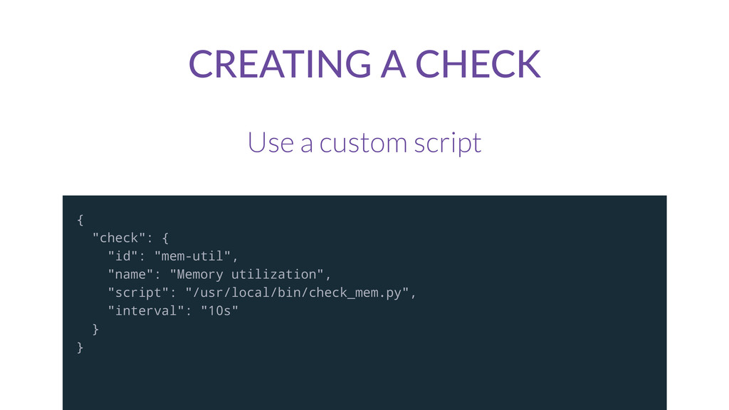 "CREATING  A  CHECK Use a custom script { ""check..."