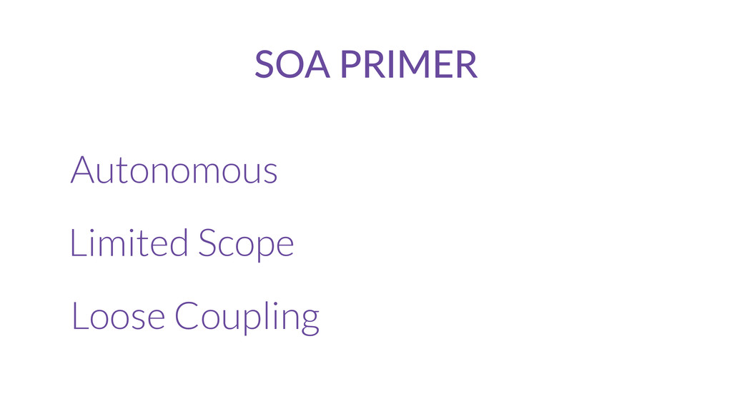 SOA  PRIMER Autonomous Limited Scope Loose Coup...