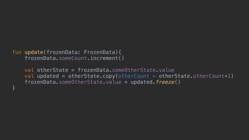 fun update(frozenData: FrozenData){ frozenData....
