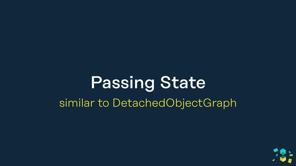 Passing State similar to DetachedObjectGraph
