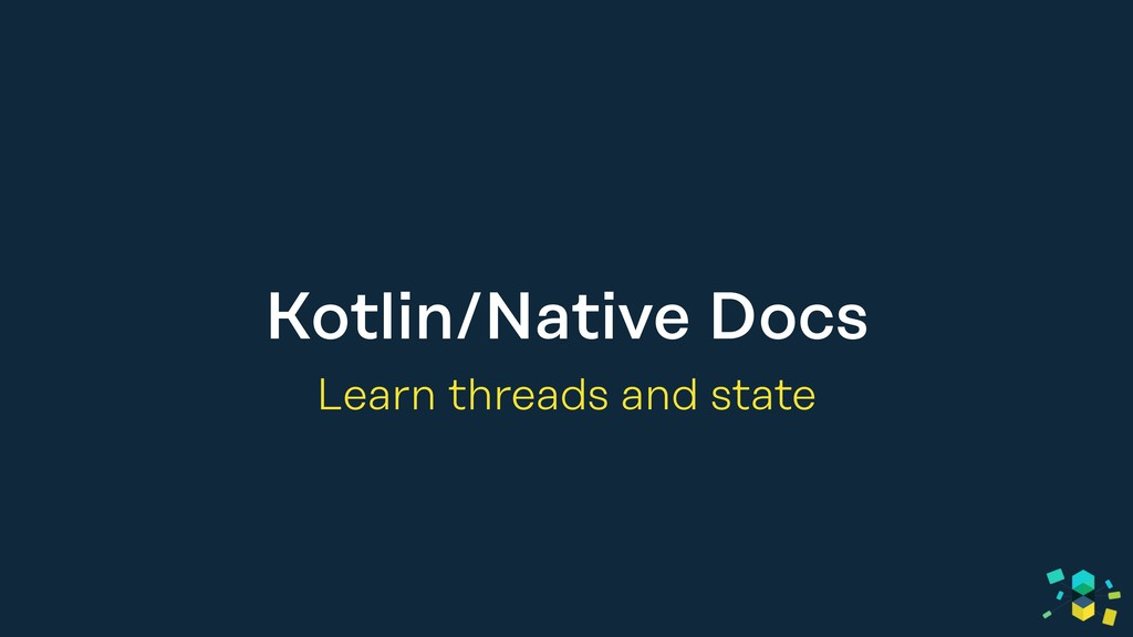 Kotlin/Native Docs Learn threads and state