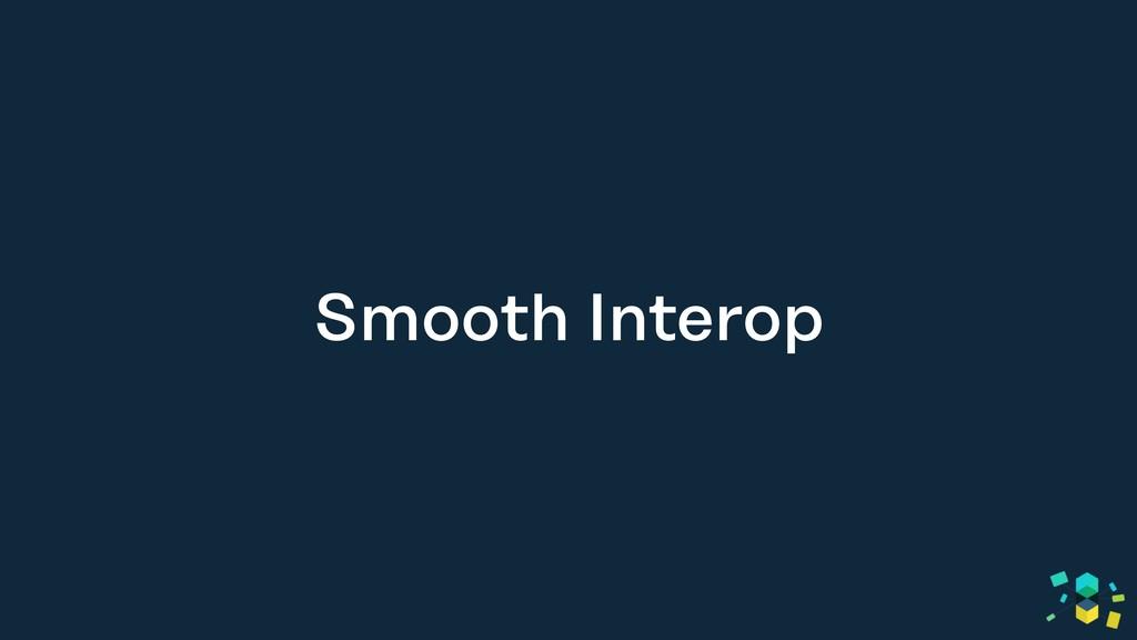 Smooth Interop