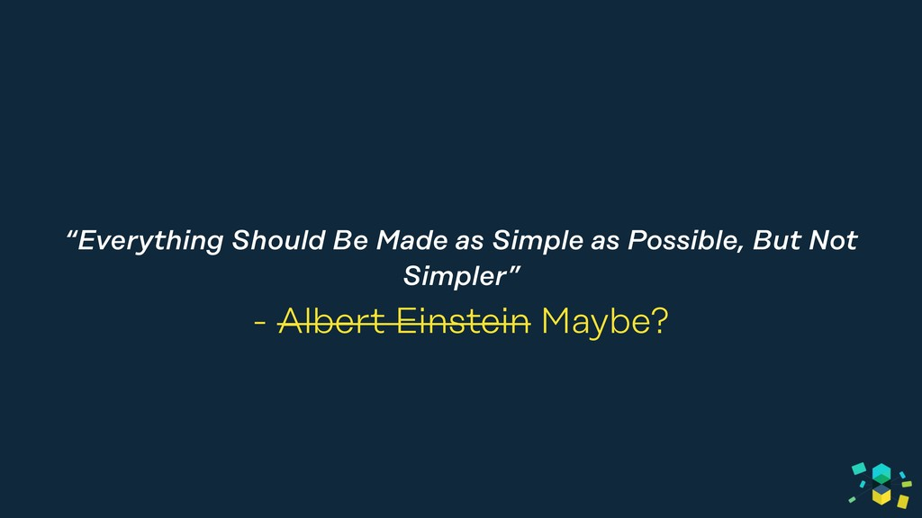 """""""Everything Should Be Made as Simple as Possibl..."""