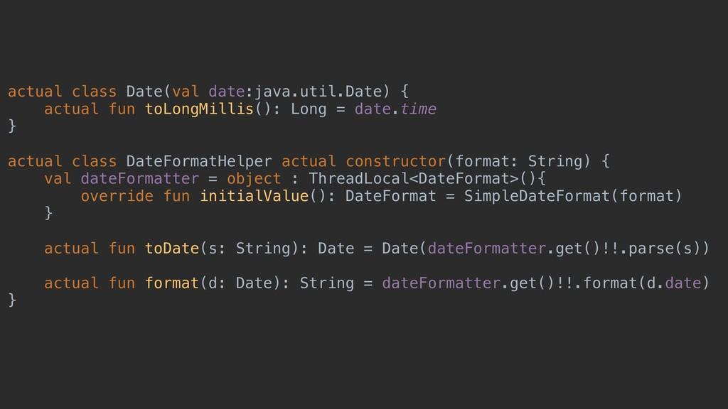 actual class Date(val date:java.util.Date) { ac...