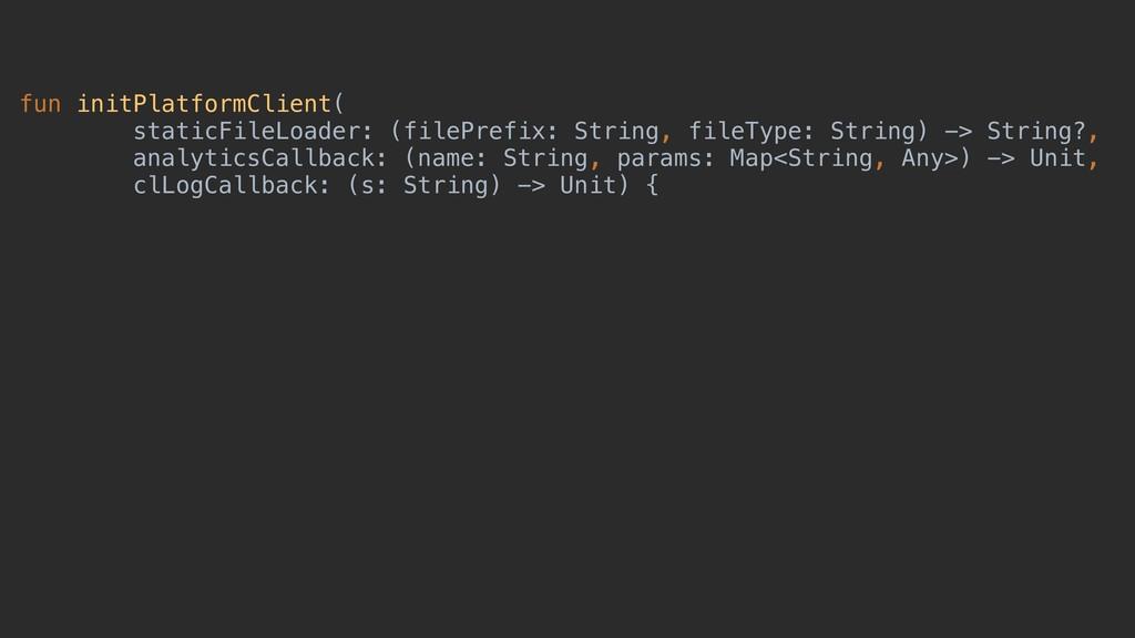 fun initPlatformClient( staticFileLoader: (file...