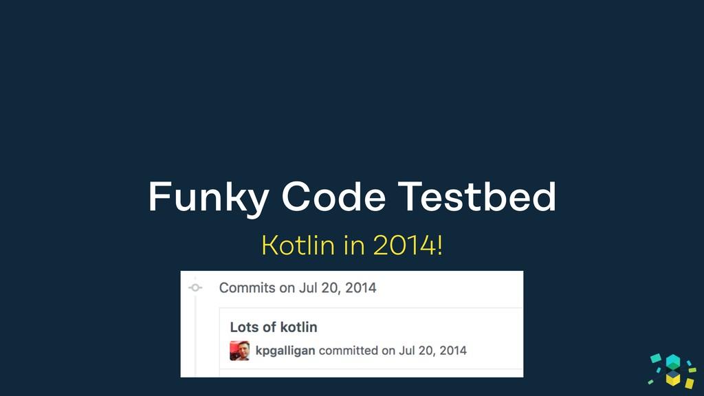 Funky Code Testbed Kotlin in 2014!