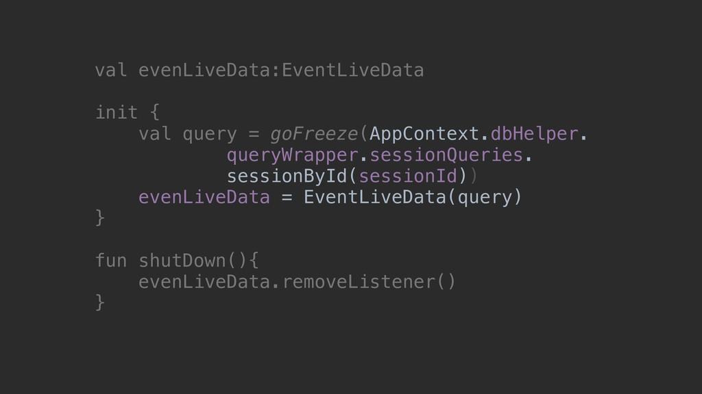 val evenLiveData:EventLiveData init { val query...