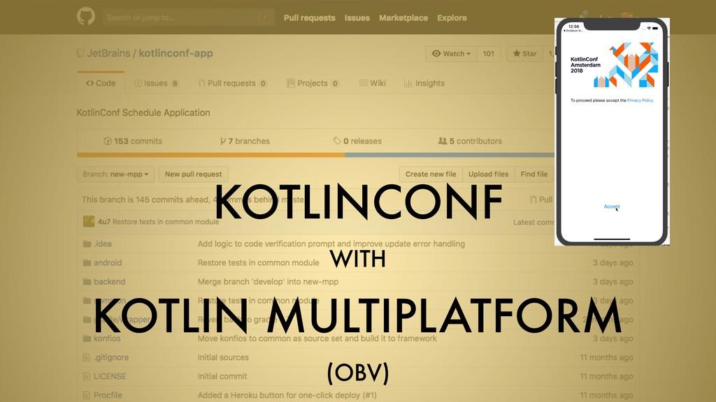 KOTLINCONF WITH KOTLIN MULTIPLATFORM (OBV)