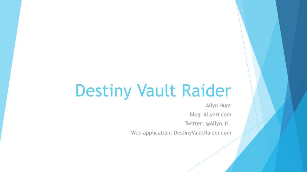 Destiny Vault Raider Allyn Hunt Blog: AllynH.co...