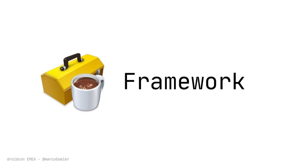 droidcon EMEA - @marcoGomier Framework