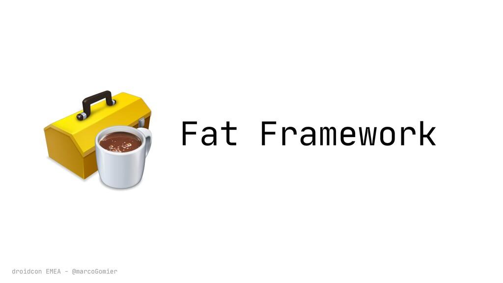 droidcon EMEA - @marcoGomier Fat Framework