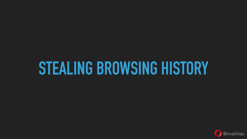 @mathias STEALING BROWSING HISTORY