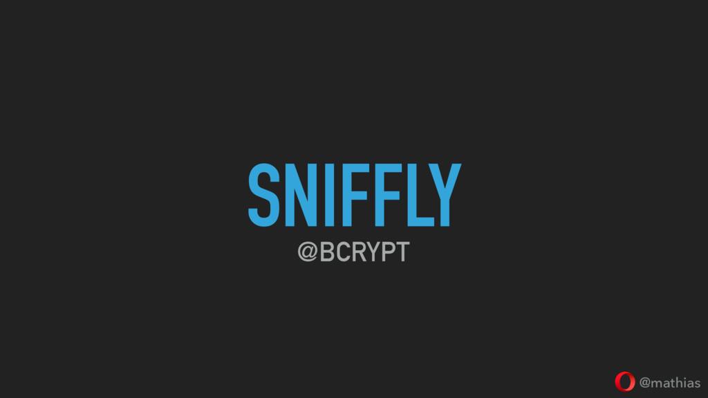 @mathias SNIFFLY @BCRYPT