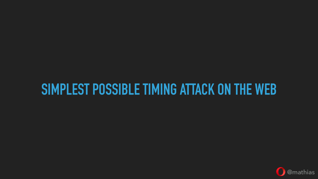 @mathias SIMPLEST POSSIBLE TIMING ATTACK ON THE...