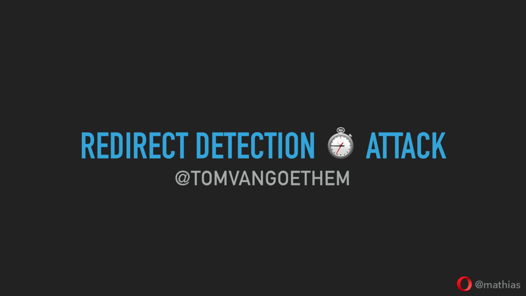 @mathias REDIRECT DETECTION ⏱ ATTACK @TOMVANGOE...