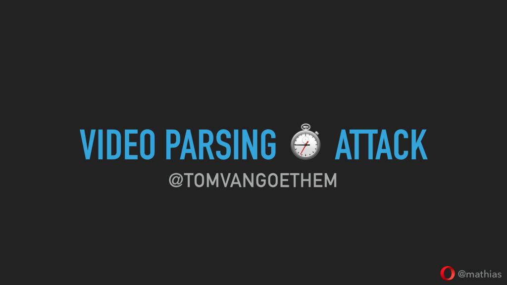 @mathias VIDEO PARSING ⏱ ATTACK @TOMVANGOETHEM