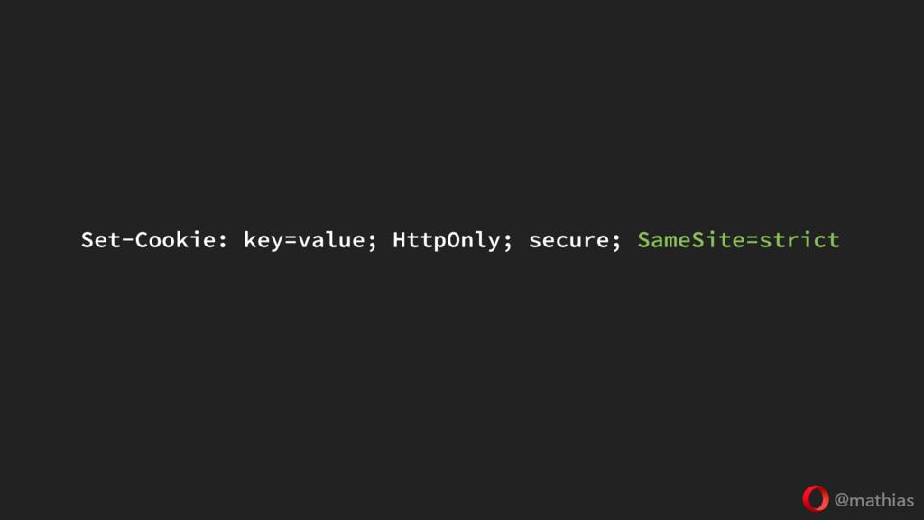 @mathias Set-Cookie: key=value; HttpOnly; secur...