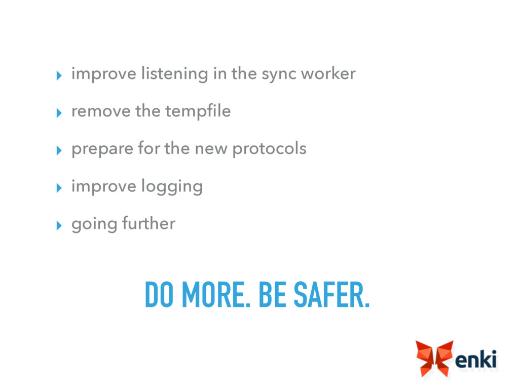 DO MORE. BE SAFER. ▸ improve listening in the s...