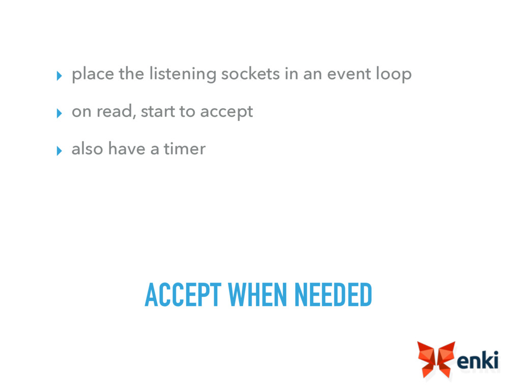 ACCEPT WHEN NEEDED ▸ place the listening socket...